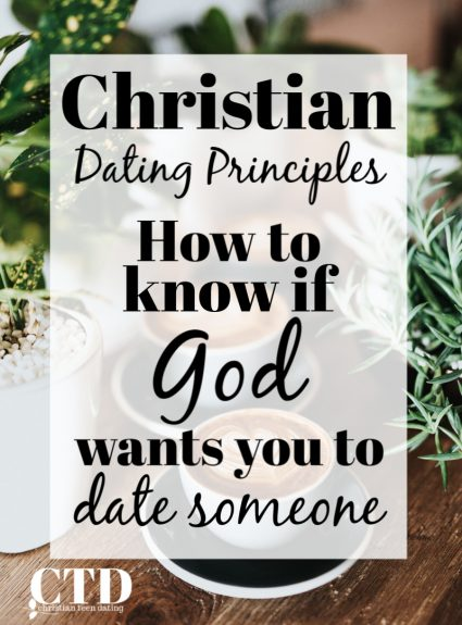Christian Dating Principles: How to Know If God Wants You to Date Someone