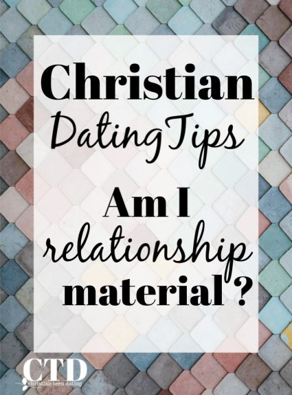 Christian Dating Tips: Am I Relationship Material?