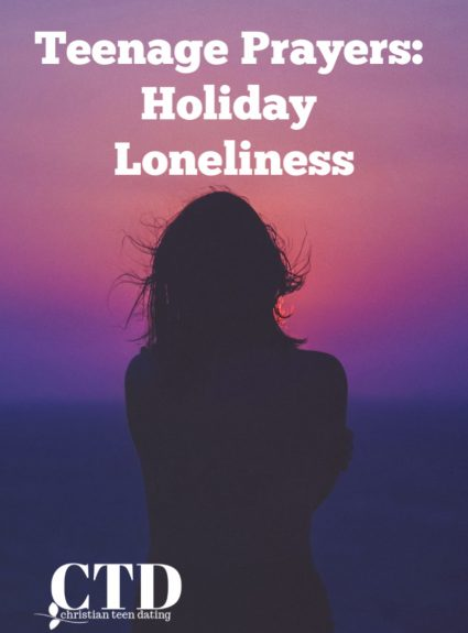 Teenage Prayers: A Prayer for Holiday Loneliness