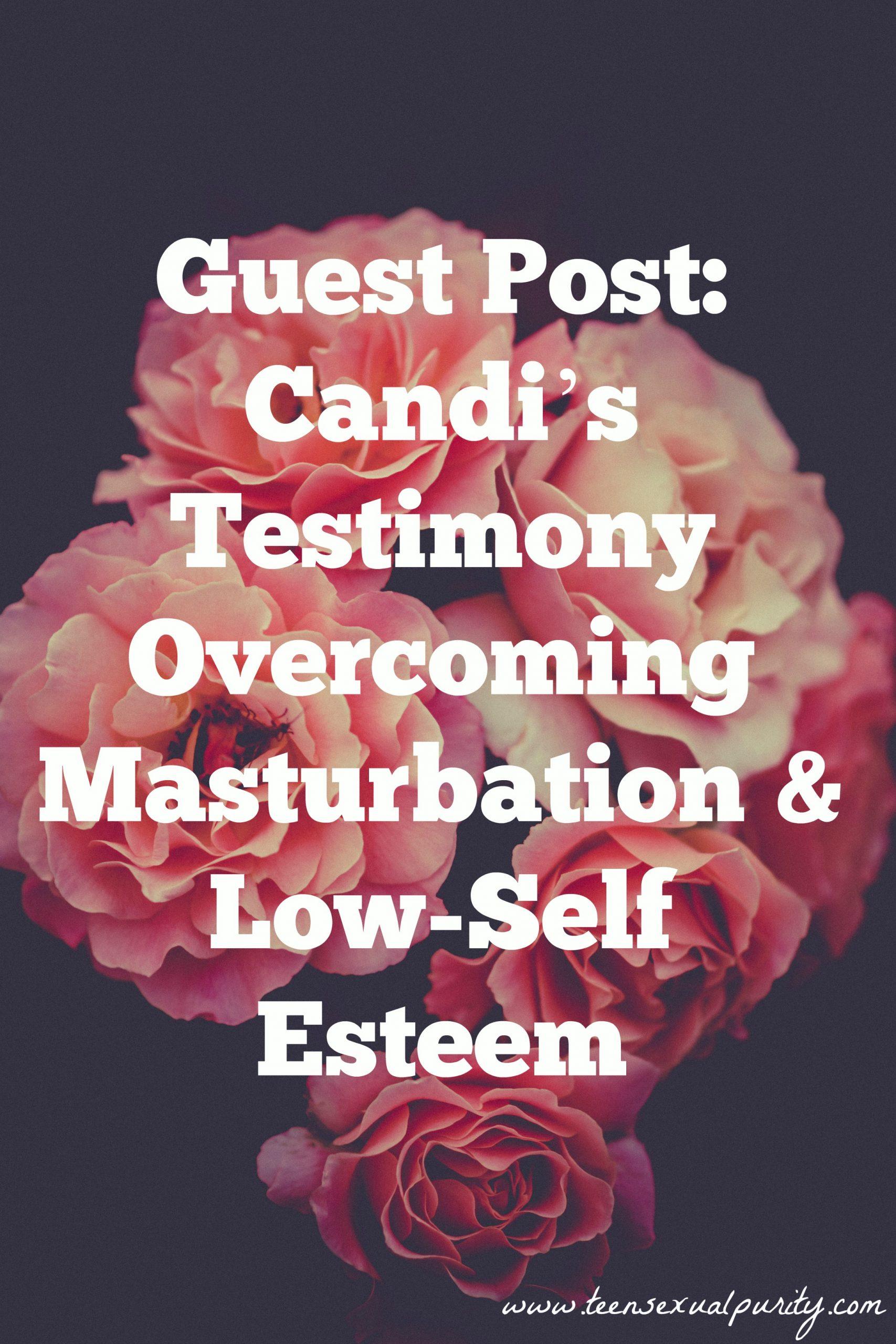 Guest Post: Candi's Testimony Overcoming Masturbation & Low-Self Esteem